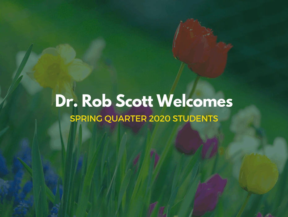 Dr. Rob Scott Welcomes Spring Quarter 2020 Students