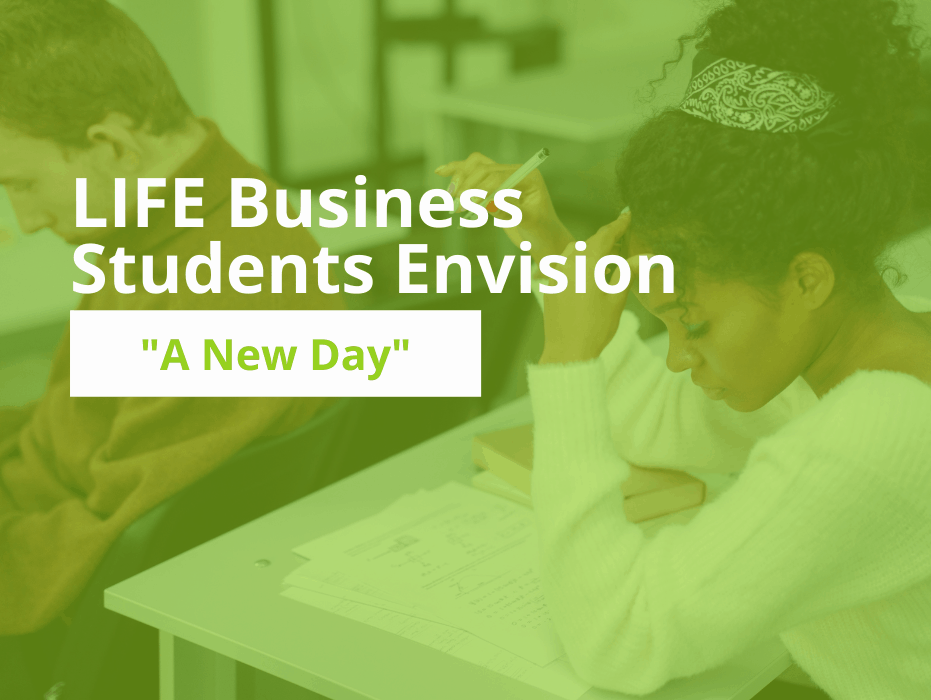 """LIFE Business Students Envision """"A New Day"""""""