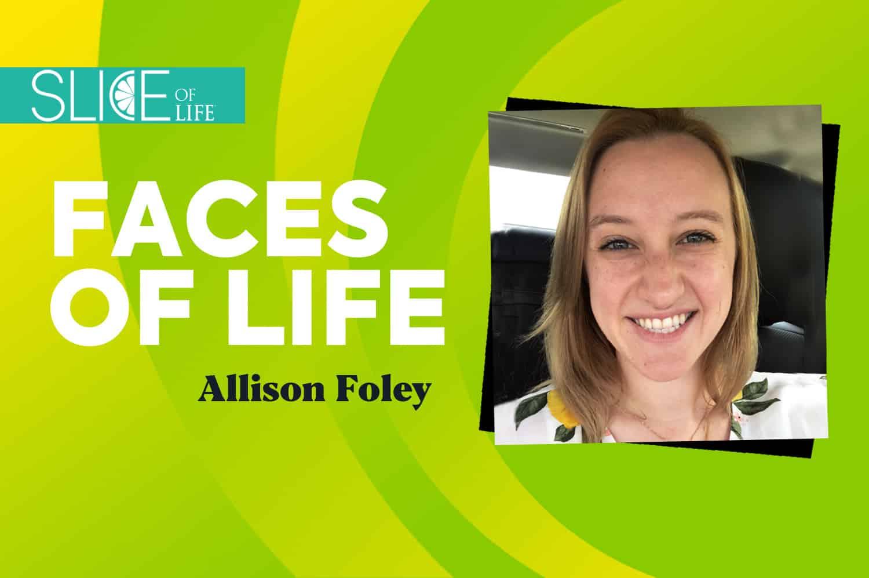Faces of LIFE – Allison Foley